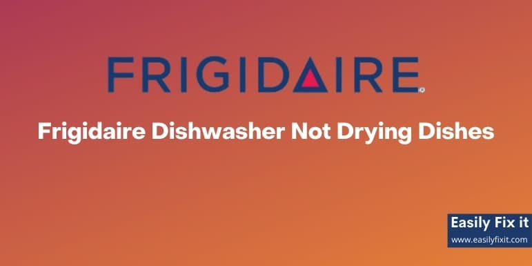 Frigidaire Dishwasher Not Drying Dishes