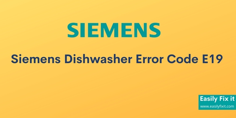 Fix Siemens Dishwasher Error Code E19